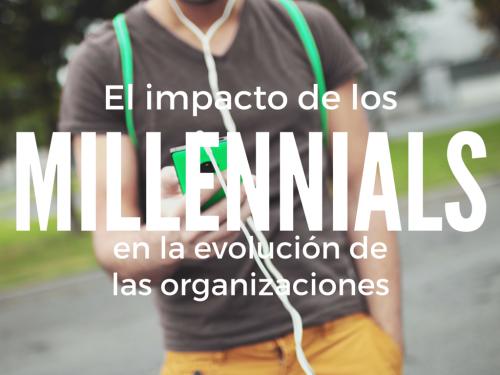 el-impacto-de-los-millennials-en-la-evolucion-de-las-organizaciones