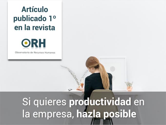 Artículo publicado 1º en ORH. Si quieres productividad en la empresa, hazla posible